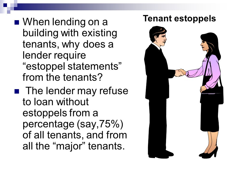 When lending on a building with existing tenants, why does a lender require estoppel statements from the tenants.