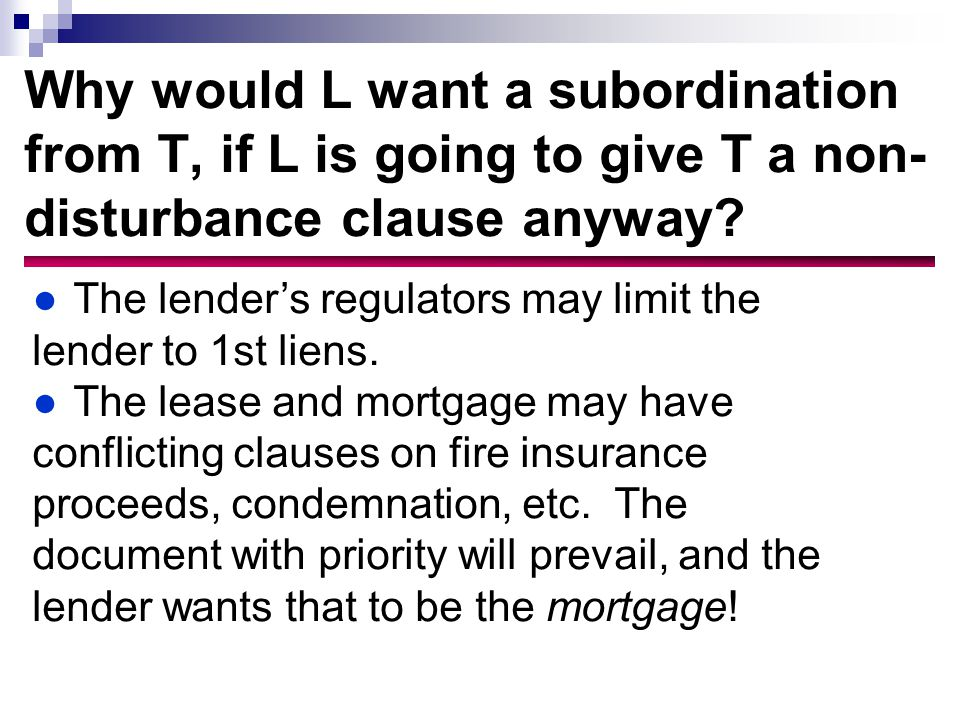 Why would L want a subordination from T, if L is going to give T a non- disturbance clause anyway.