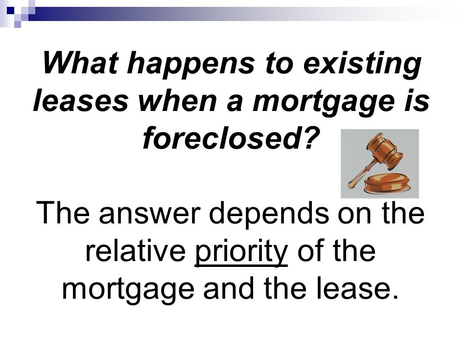 What happens to existing leases when a mortgage is foreclosed.