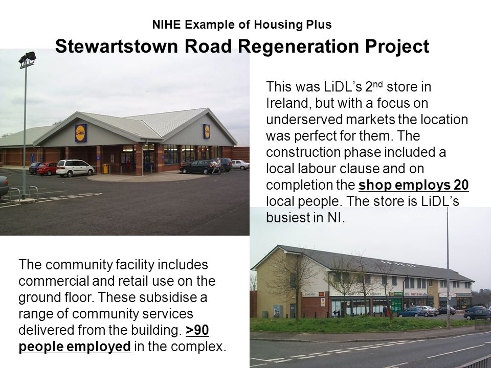 This was LiDL's 2 nd store in Ireland, but with a focus on underserved markets the location was perfect for them.