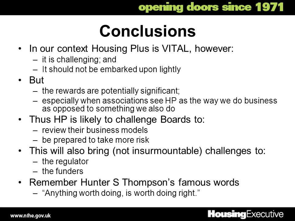 Conclusions In our context Housing Plus is VITAL, however: –it is challenging; and –It should not be embarked upon lightly But –the rewards are potent