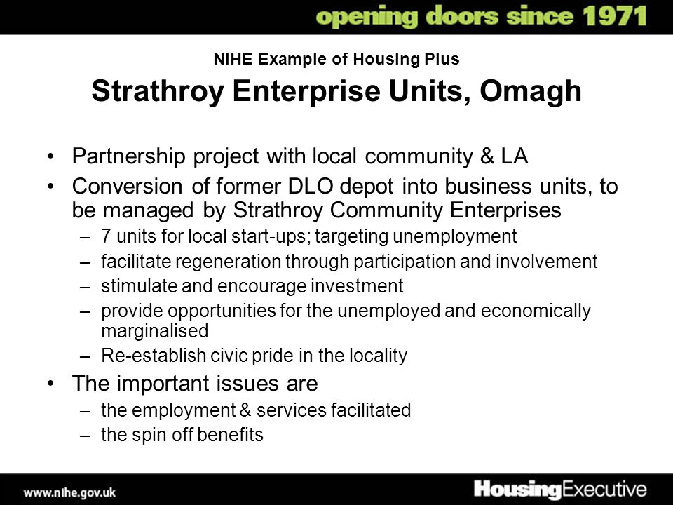 NIHE Example of Housing Plus Strathroy Enterprise Units, Omagh Partnership project with local community & LA Conversion of former DLO depot into busin