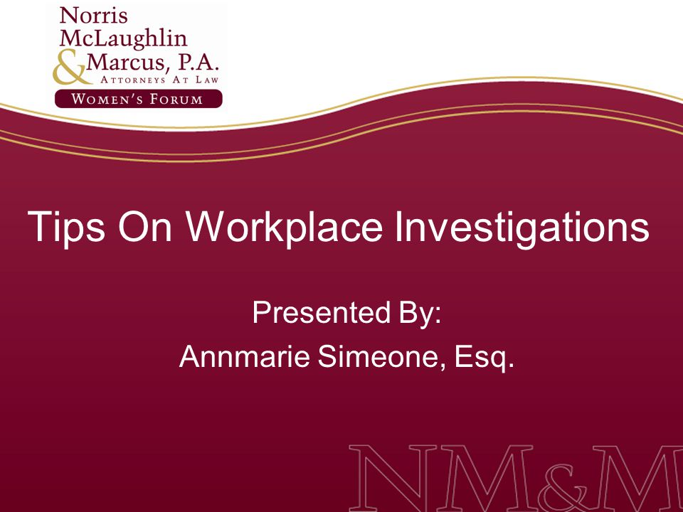 Tips On Workplace Investigations Presented By: Annmarie Simeone, Esq.