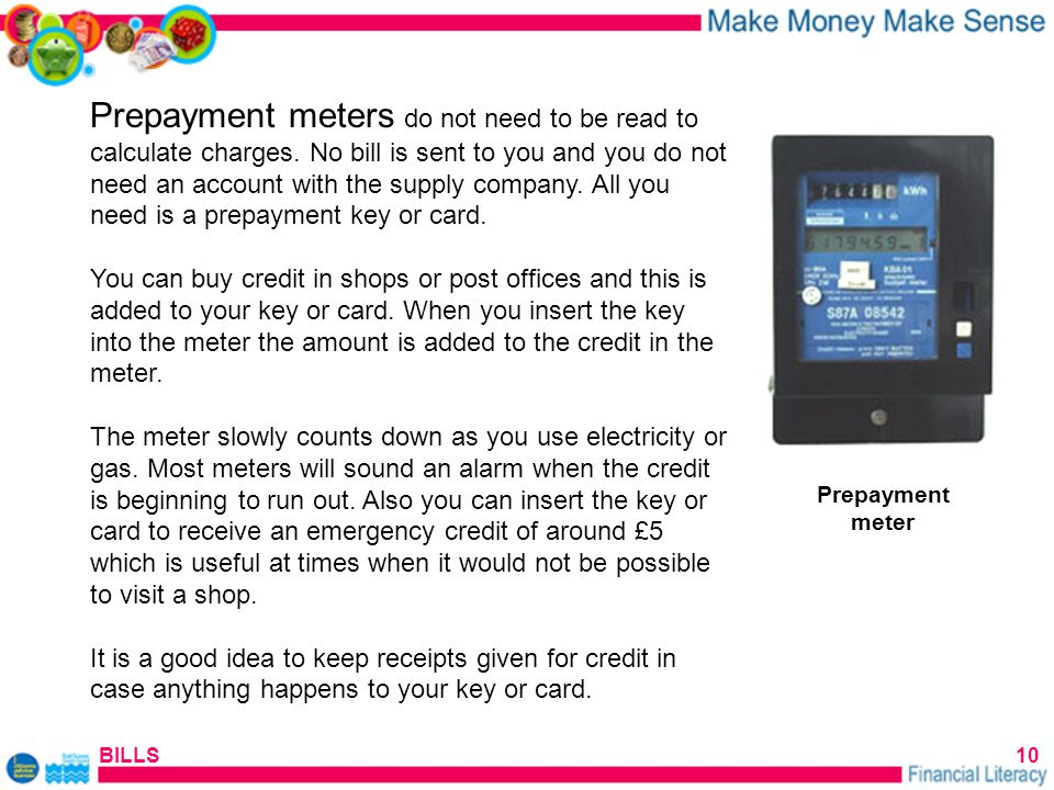 BILLS10 Prepayment meter Prepayment meters do not need to be read to calculate charges.