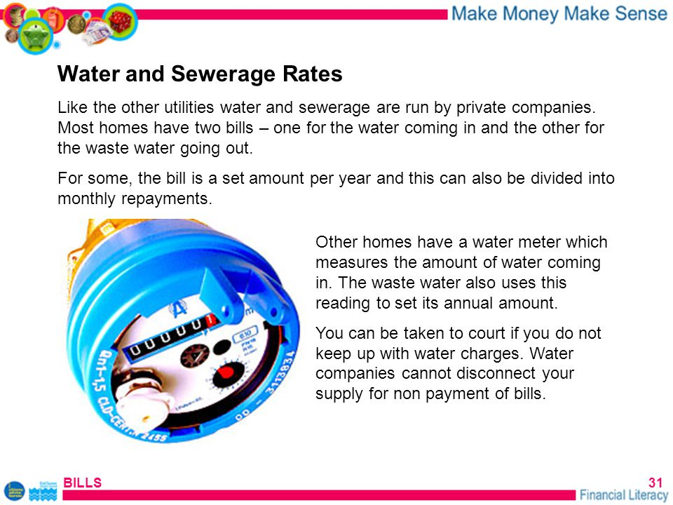 BILLS31 Water and Sewerage Rates Like the other utilities water and sewerage are run by private companies.