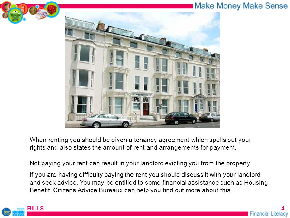 BILLS4 When renting you should be given a tenancy agreement which spells out your rights and also states the amount of rent and arrangements for payment.