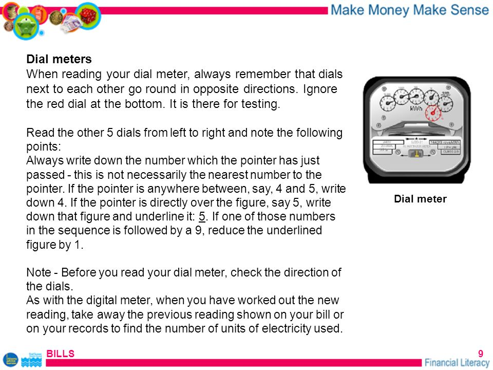 BILLS9 Dial meter Dial meters When reading your dial meter, always remember that dials next to each other go round in opposite directions.
