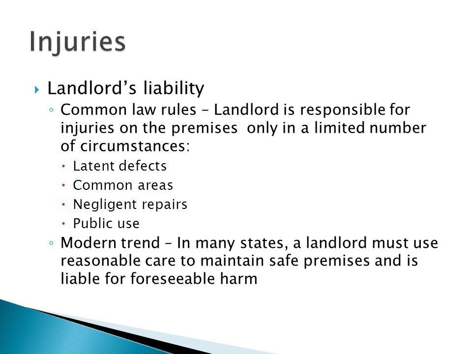  Landlord's liability ◦ Common law rules – Landlord is responsible for injuries on the premises only in a limited number of circumstances:  Latent d
