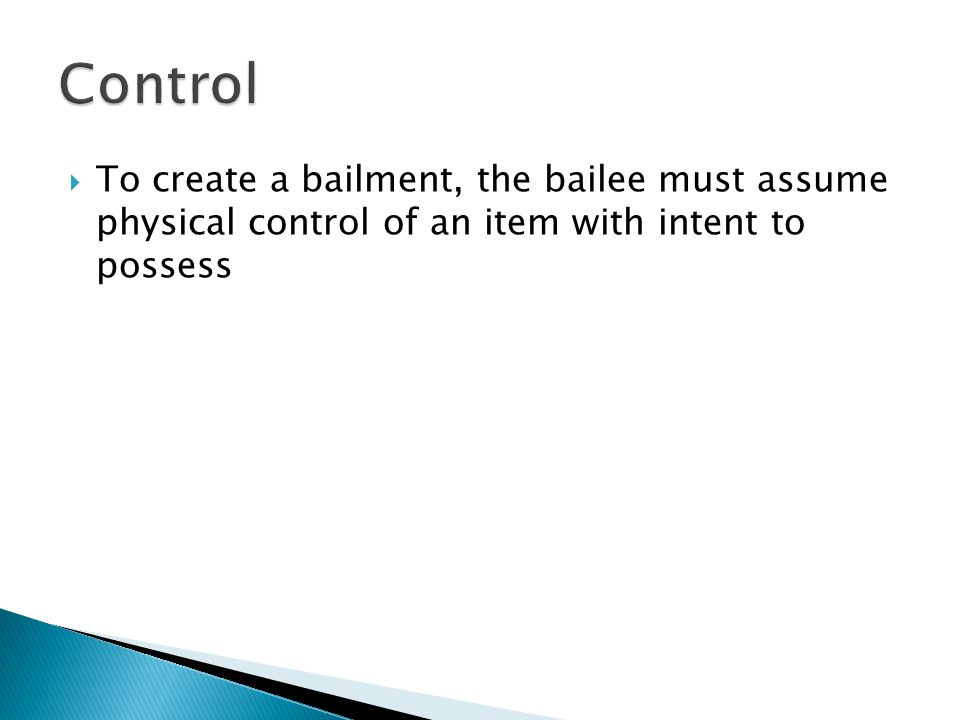  To create a bailment, the bailee must assume physical control of an item with intent to possess