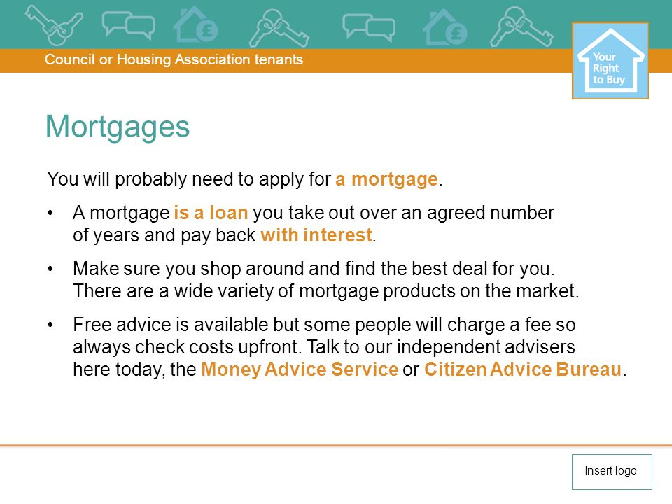 Mortgages You will probably need to apply for a mortgage.