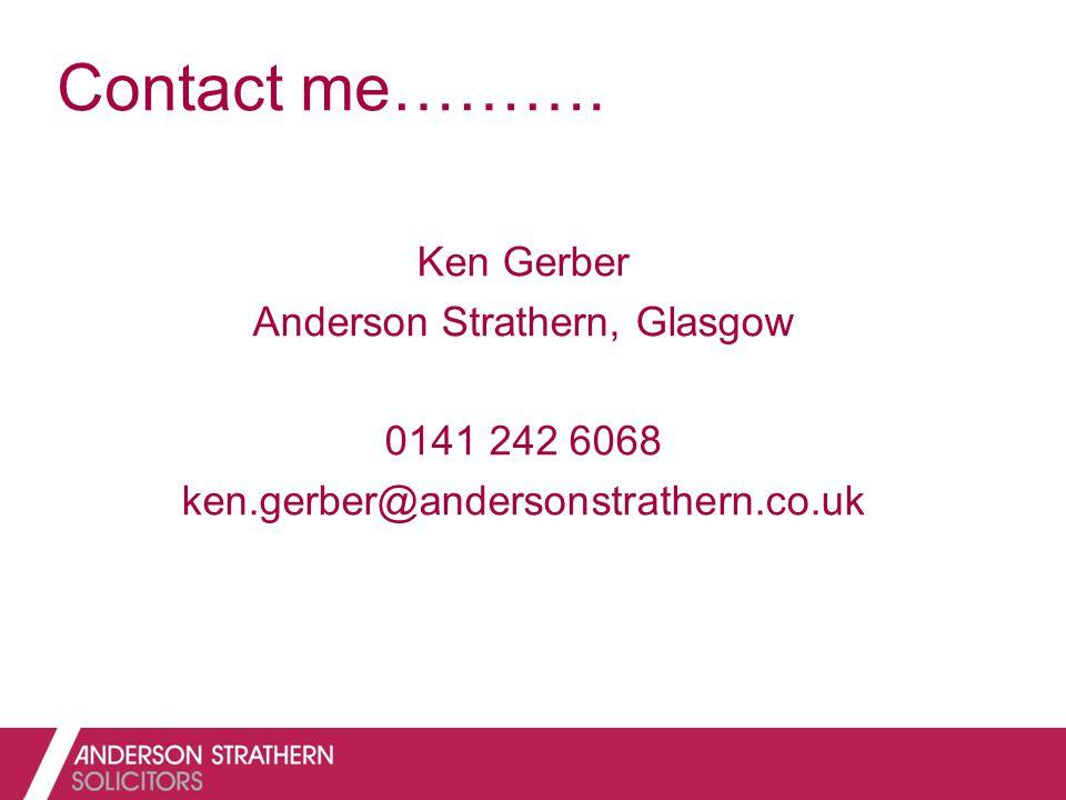 Contact me………. Ken Gerber Anderson Strathern, Glasgow 0141 242 6068 ken.gerber@andersonstrathern.co.uk