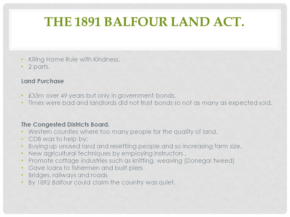 THE 1891 BALFOUR LAND ACT. Killing Home Rule with Kindness.