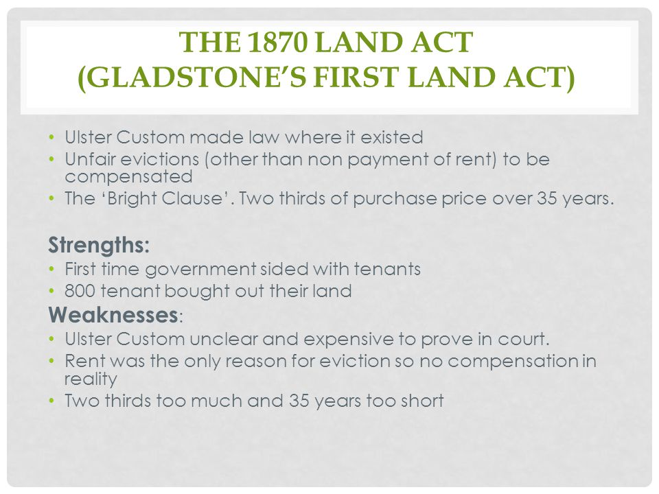 THE 1870 LAND ACT (GLADSTONE'S FIRST LAND ACT) Reaction: 1870 to 1876 good prices masked the Act's weaknesses.