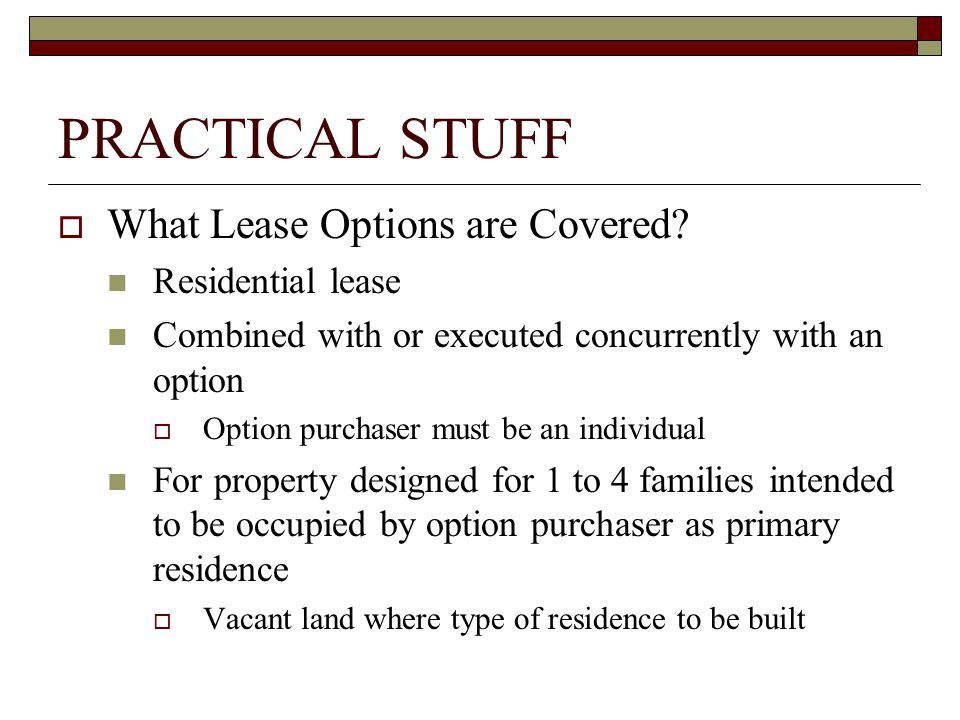 PRACTICAL STUFF  What Lease Options are Covered.