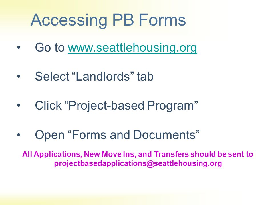 Landlord Orientation for New Applicants/Tenants When reviewing NMI documents with tenant, be sure to: Explain the differences between Project-based & Tenant-based –Project-based subsidy stays with the unit –Tenant-based subsidy is a voucher that belongs to tenant Explain reporting requirements & timelines Review & provide copies of: –Statement of Family Responsibility –Tenancy Addendum –Welcome to the Section 8 Project-based Assistance Program brochure