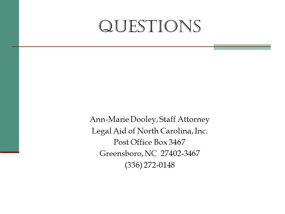 QUESTIONS Ann-Marie Dooley, Staff Attorney Legal Aid of North Carolina, Inc.