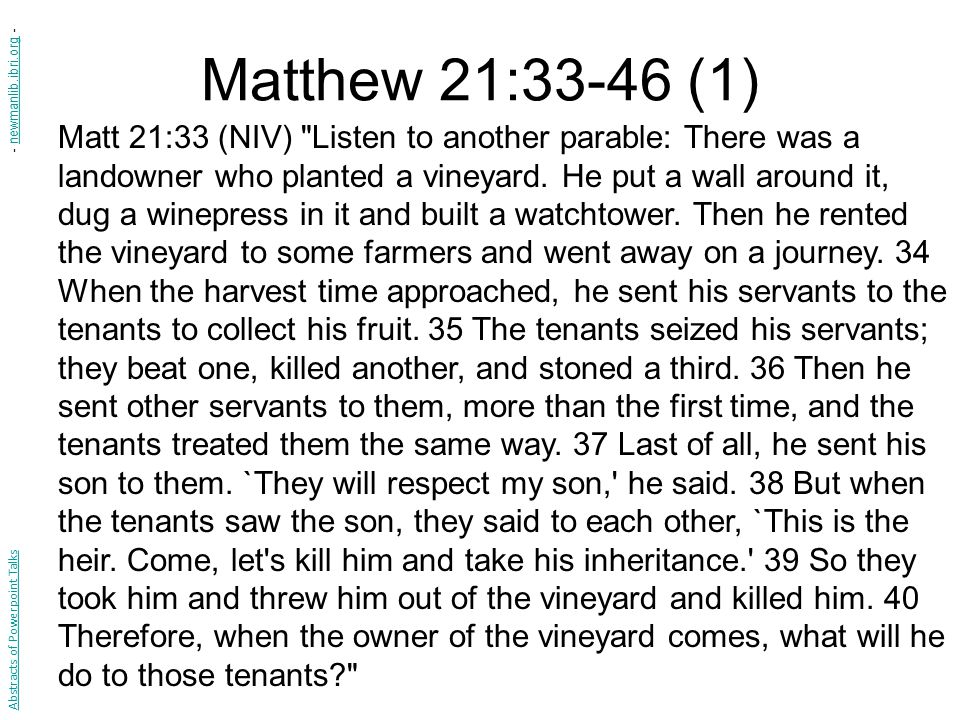 Matthew 21:33-46 (1) Matt 21:33 (NIV) Listen to another parable: There was a landowner who planted a vineyard.