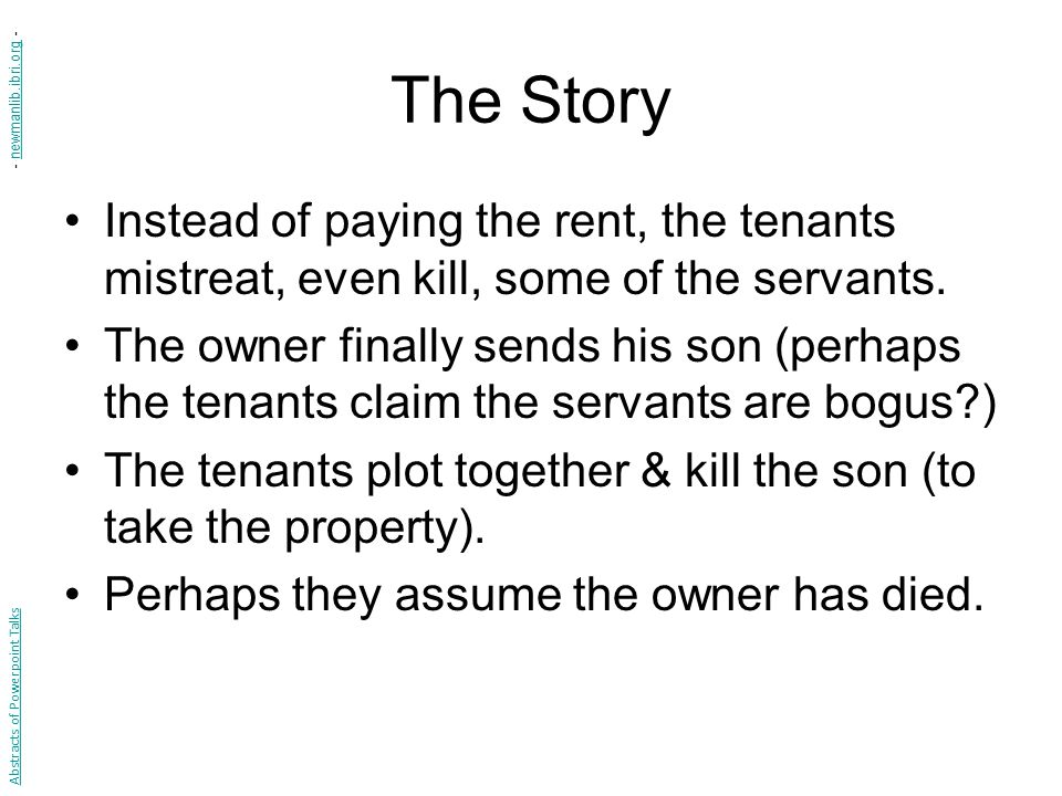 The Story Instead of paying the rent, the tenants mistreat, even kill, some of the servants.