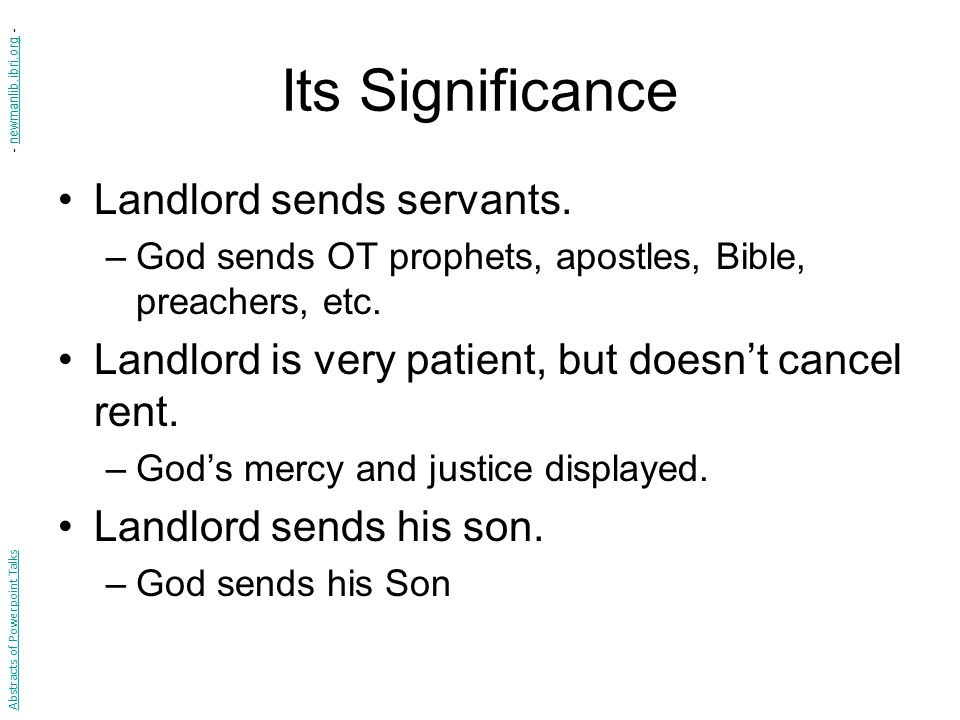 Its Significance Landlord sends servants.–God sends OT prophets, apostles, Bible, preachers, etc.