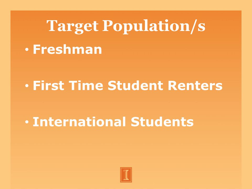 Target Population/s Freshman First Time Student Renters International Students