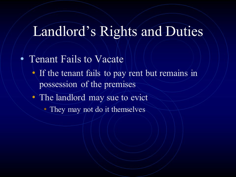 Landlord's Rights and Duties Tenant Fails to Vacate If the tenant fails to pay rent but remains in possession of the premises The landlord may sue to