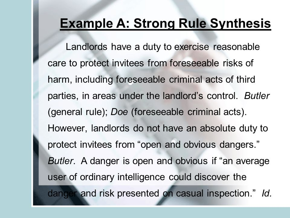 Example A: Strong Rule Synthesis Landlords have a duty to exercise reasonable care to protect invitees from foreseeable risks of harm, including fores