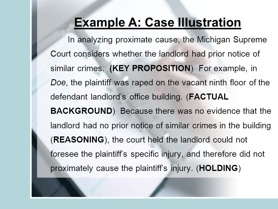 Example A: Case Illustration In analyzing proximate cause, the Michigan Supreme Court considers whether the landlord had prior notice of similar crime