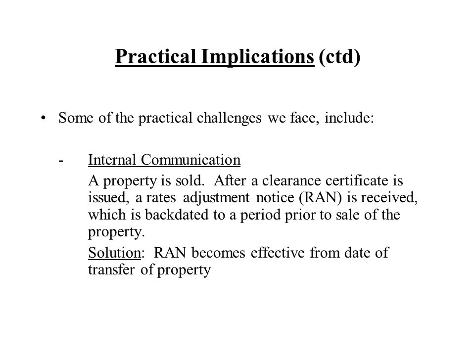 Practical Implications (ctd) Some of the practical challenges we face, include: -Internal Communication A property is sold. After a clearance certific