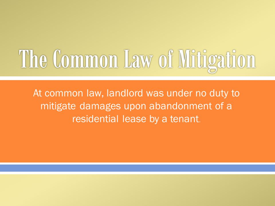  At common law, landlord was under no duty to mitigate damages upon abandonment of a residential lease by a tenant.
