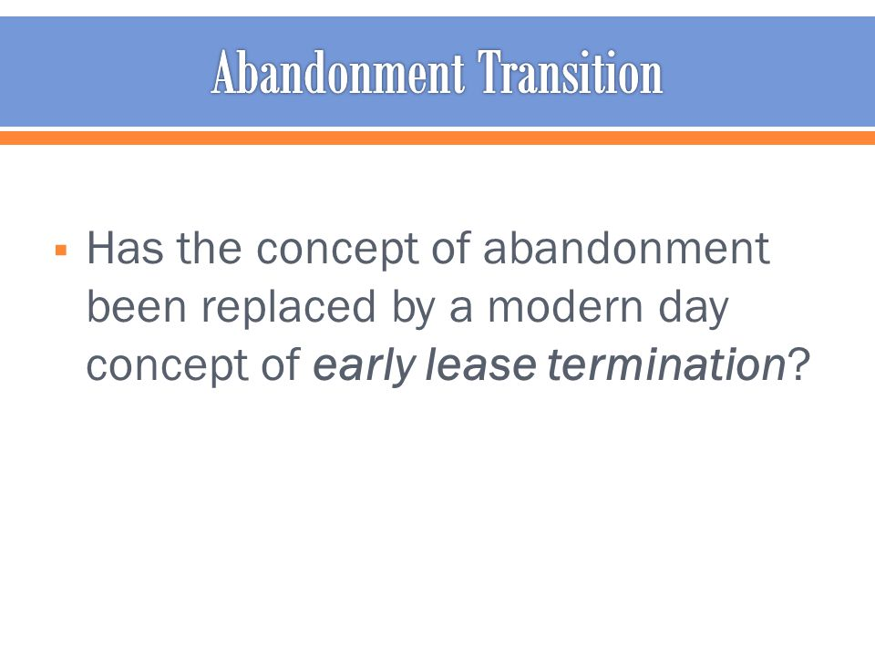  Has the concept of abandonment been replaced by a modern day concept of early lease termination?
