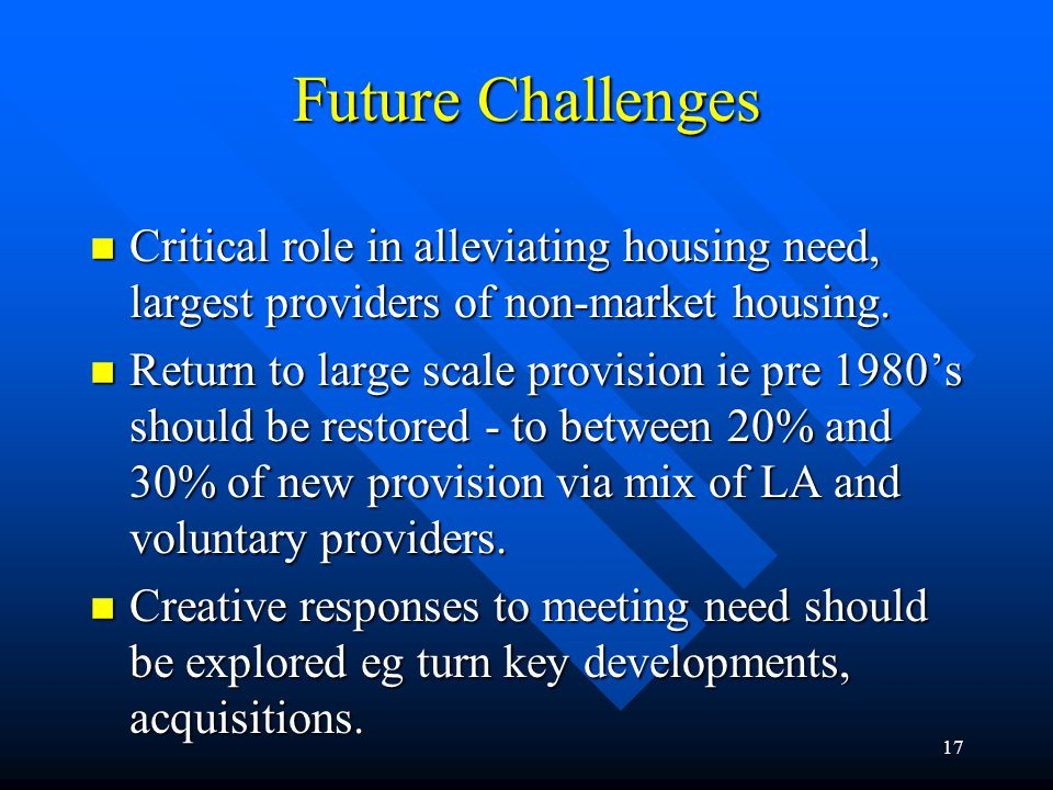 18 Future Challenges n Housing practice and management reform still sporadic and fragmented.