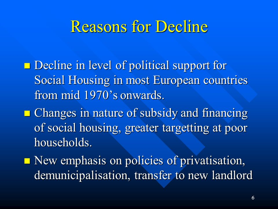 7 Decline in Political Support n Perception that 'post war' housing problems had been solved.