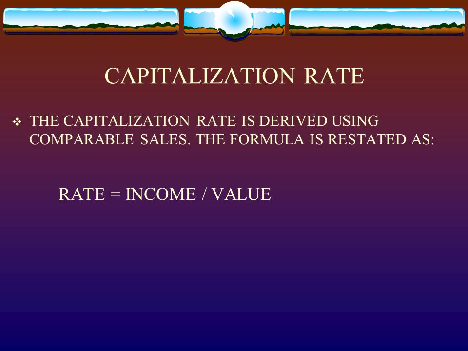 CAPITALIZATION RATE  THE CAPITALIZATION RATE IS DERIVED USING COMPARABLE SALES.