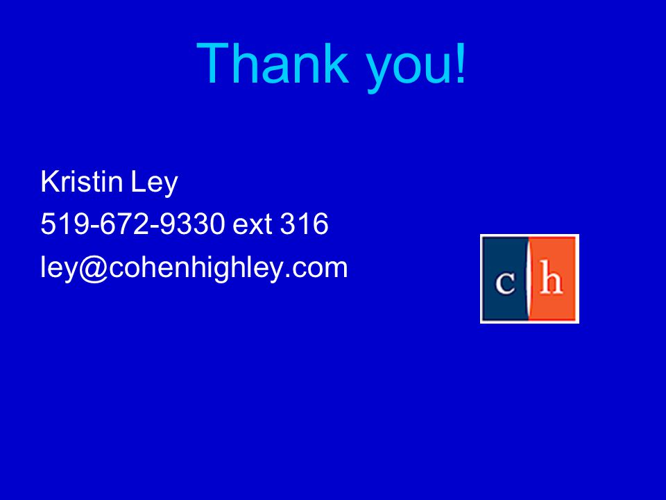 Thank you! Kristin Ley 519-672-9330 ext 316 ley@cohenhighley.com