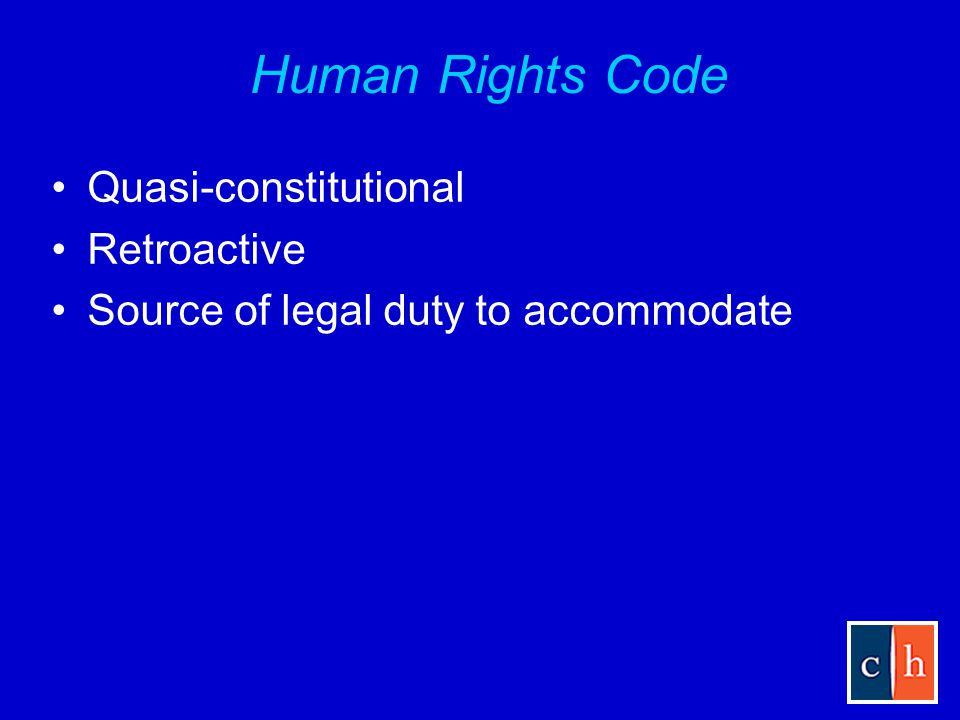 Human Rights Code Quasi-constitutional Retroactive Source of legal duty to accommodate