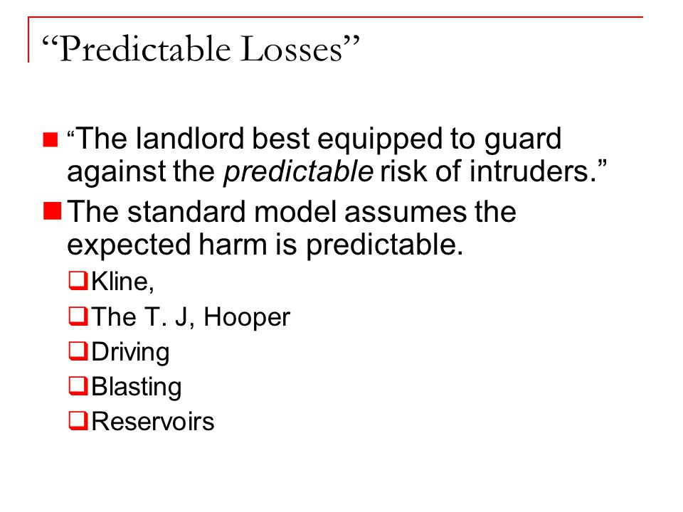 Predictable Losses The landlord best equipped to guard against the predictable risk of intruders. The standard model assumes the expected harm is predictable.