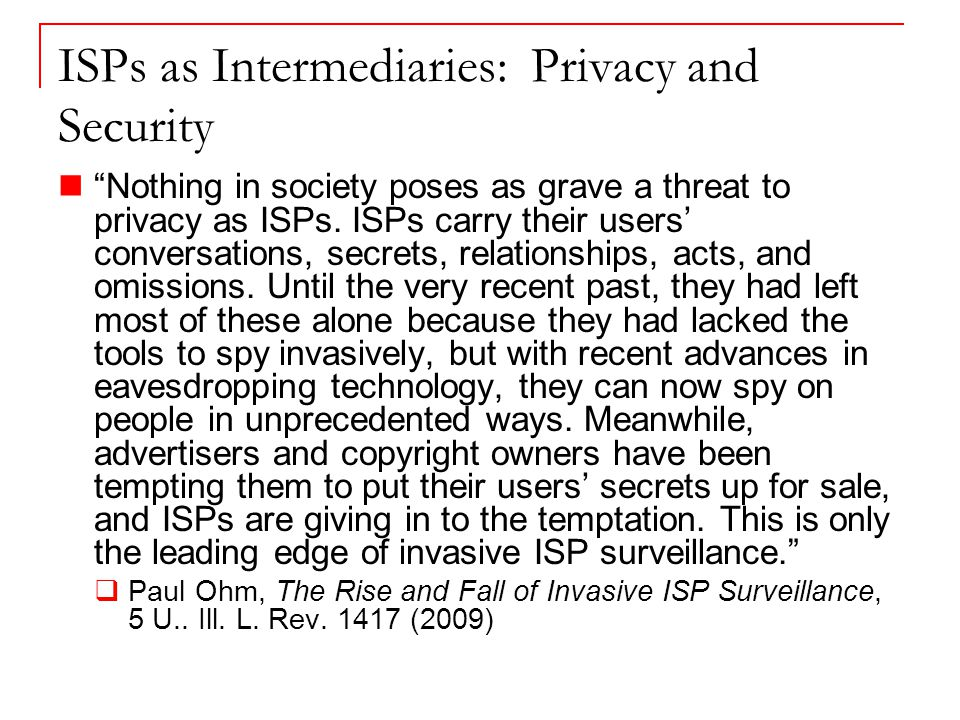 ISPs as Intermediaries: Privacy and Security Nothing in society poses as grave a threat to privacy as ISPs.