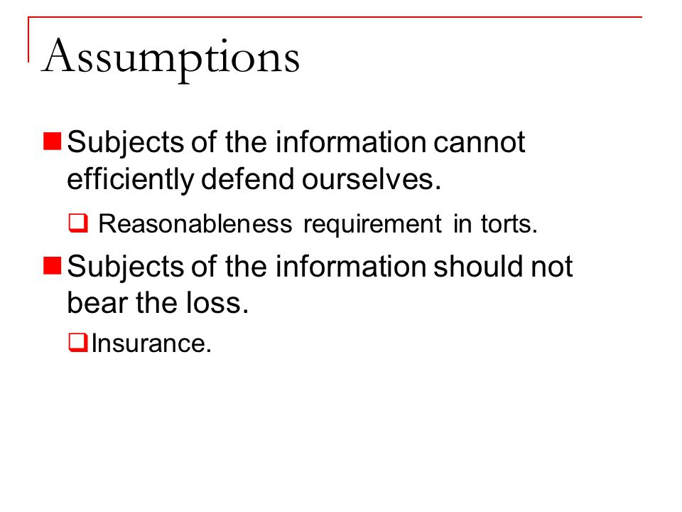 Assumptions Subjects of the information cannot efficiently defend ourselves.
