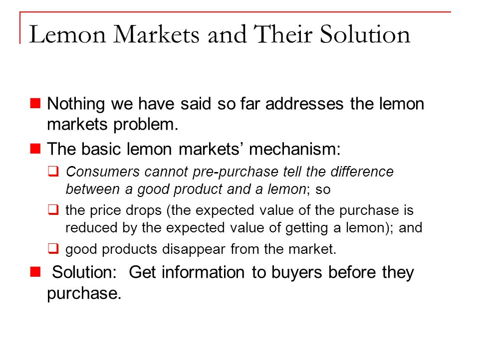 Lemon Markets and Their Solution Nothing we have said so far addresses the lemon markets problem.