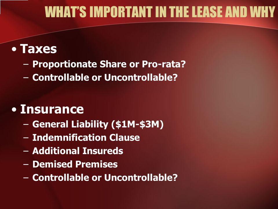 WHAT'S IMPORTANT IN THE LEASE AND WHY Taxes –Proportionate Share or Pro-rata.