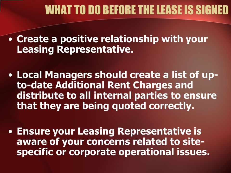 WHAT TO DO BEFORE THE LEASE IS SIGNED Create a positive relationship with your Leasing Representative.