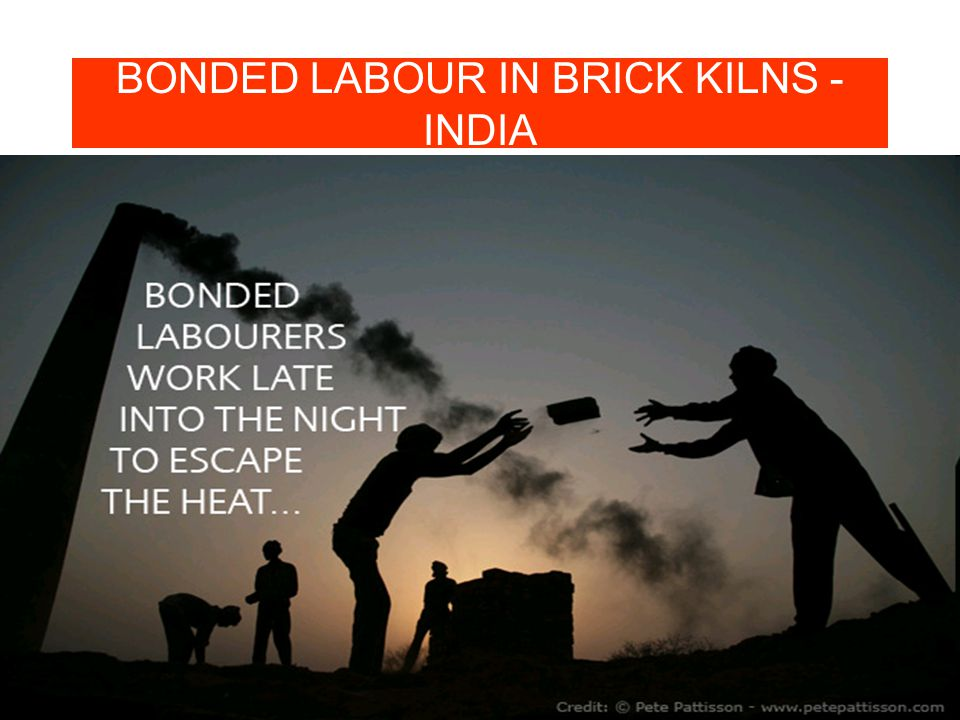 BONDED LABOUR IN BRICK KILNS - INDIA