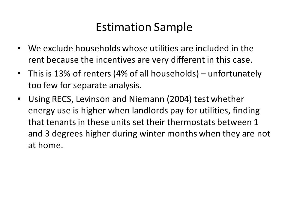 Estimation Sample We exclude households whose utilities are included in the rent because the incentives are very different in this case.