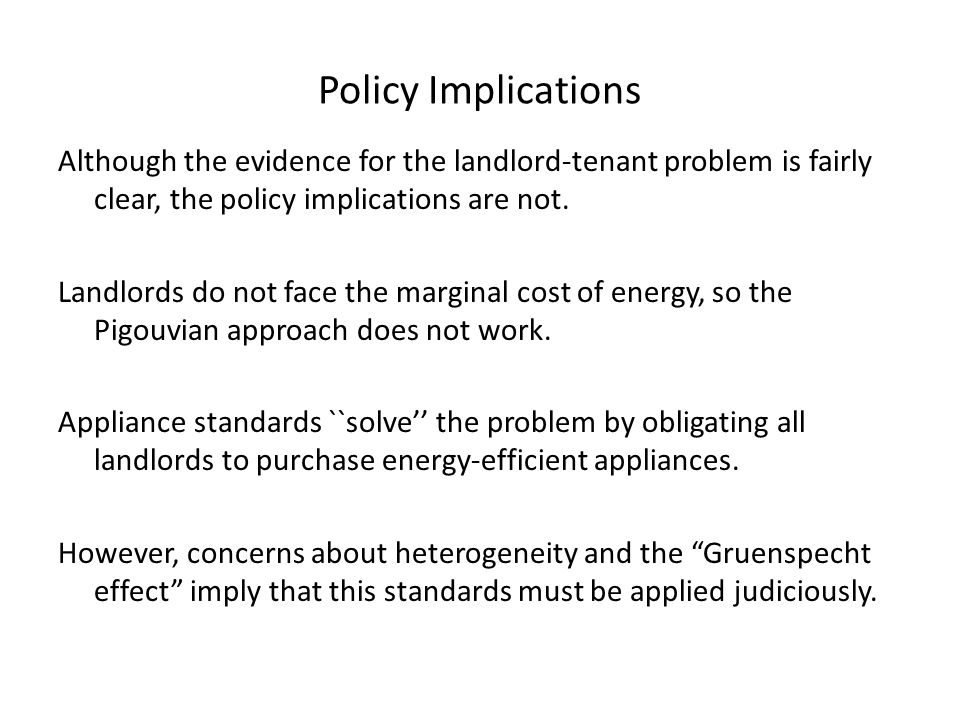 Policy Implications Although the evidence for the landlord-tenant problem is fairly clear, the policy implications are not.