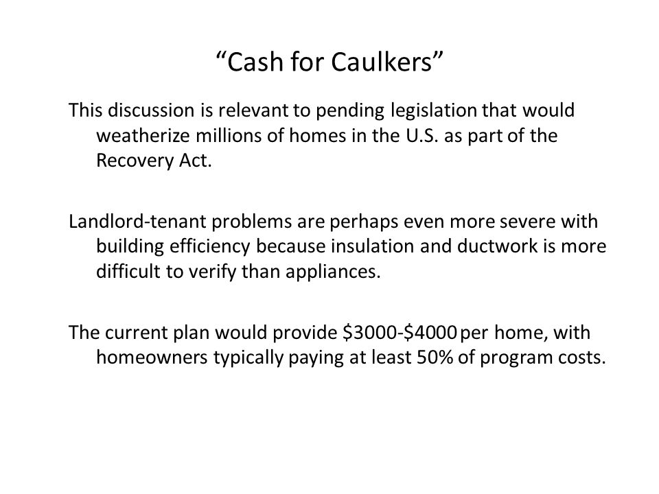 Cash for Caulkers This discussion is relevant to pending legislation that would weatherize millions of homes in the U.S.