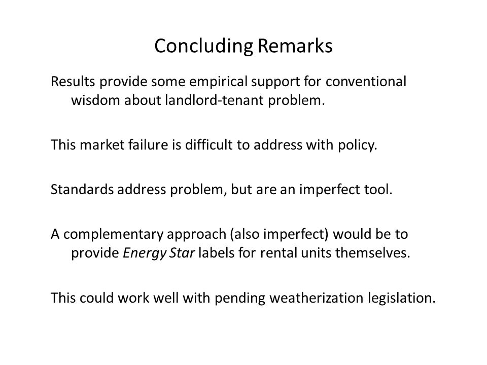 Concluding Remarks Results provide some empirical support for conventional wisdom about landlord-tenant problem.