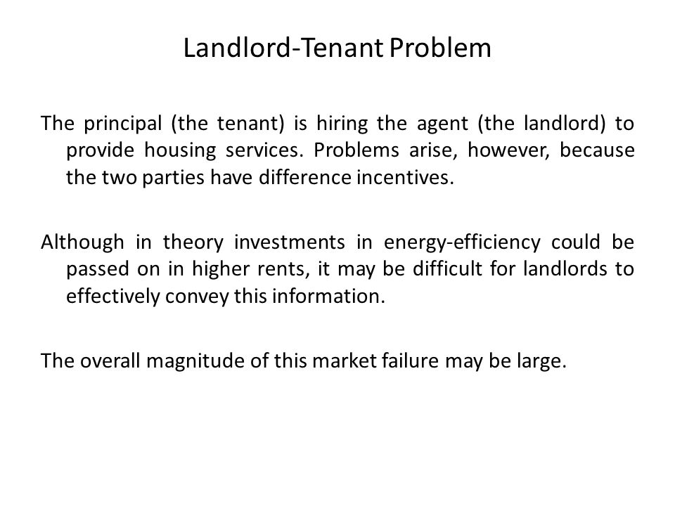 Landlord-Tenant Problem The principal (the tenant) is hiring the agent (the landlord) to provide housing services.