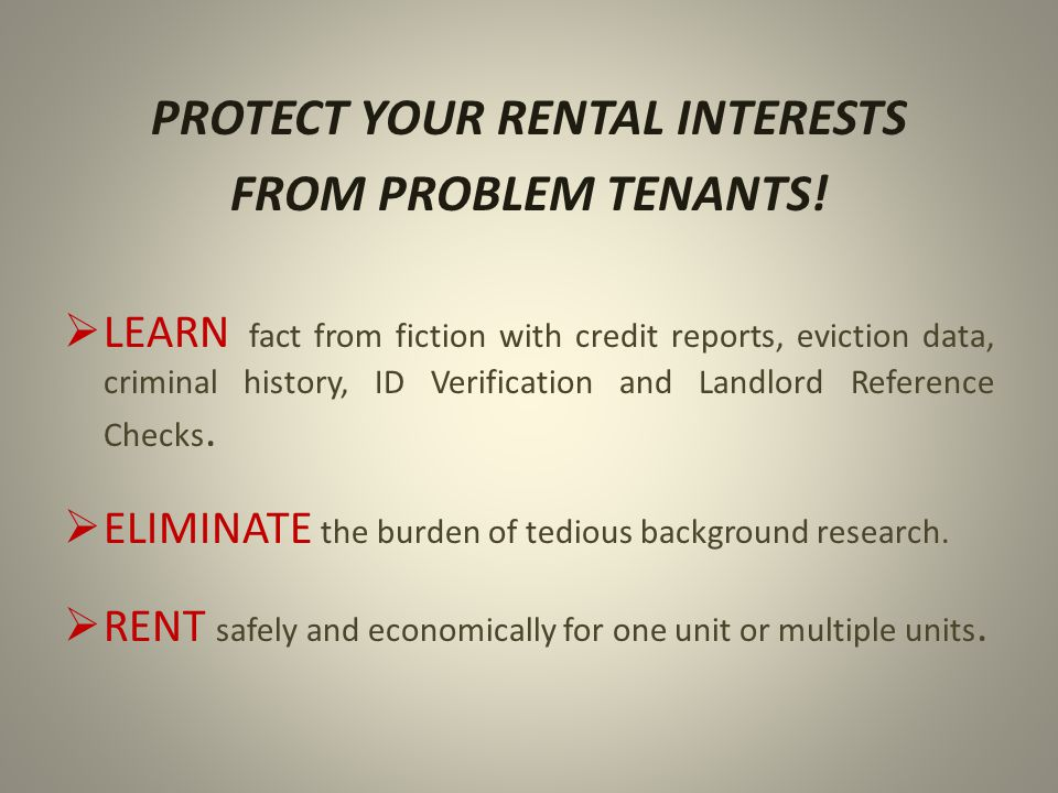 PROTECT YOUR RENTAL INTERESTS FROM PROBLEM TENANTS.