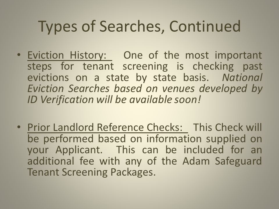 Types of Searches, Continued Eviction History: One of the most important steps for tenant screening is checking past evictions on a state by state basis.