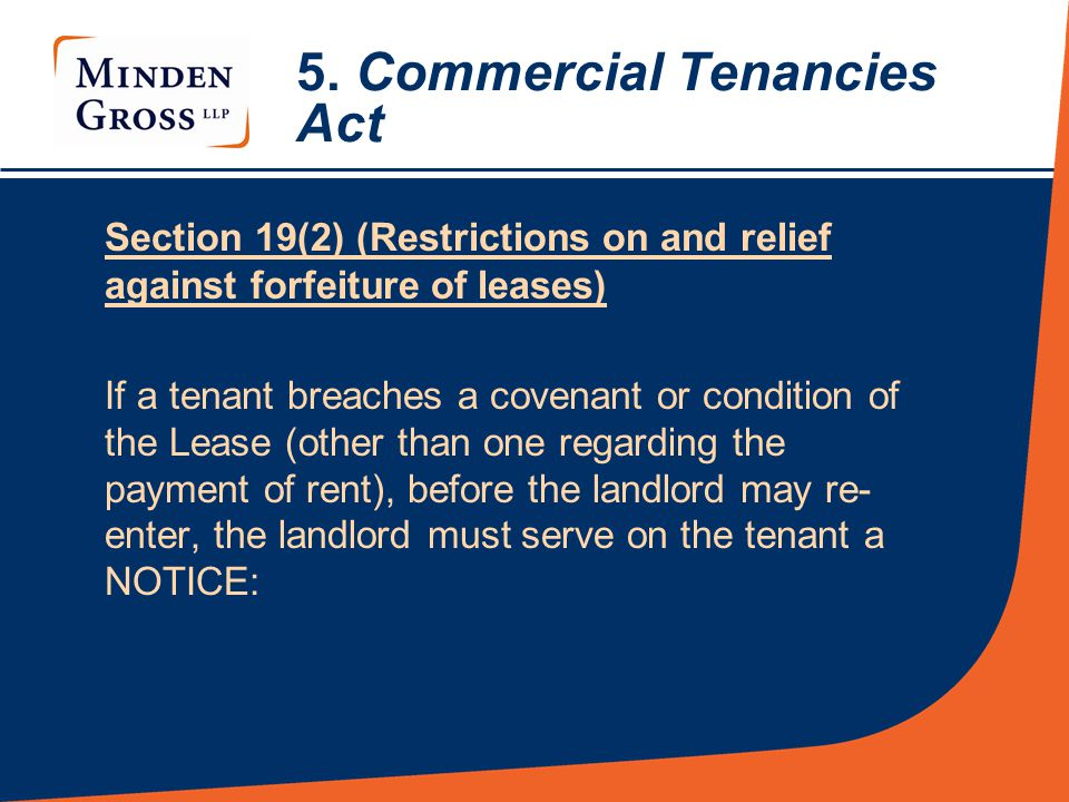 5. Commercial Tenancies Act Section 19(2) (Restrictions on and relief against forfeiture of leases) If a tenant breaches a covenant or condition of th